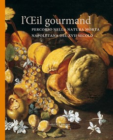 L'OEIL GOURMAND. A JOURNEY THROUGH NEAPOLITAN STILL LIFE OF THE 17TH CENTURY